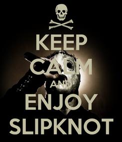 Poster: KEEP CALM AND ENJOY SLIPKNOT