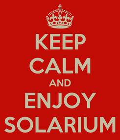 Poster: KEEP CALM AND ENJOY SOLARIUM