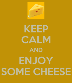 Poster: KEEP CALM AND ENJOY SOME CHEESE