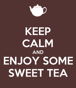 Poster: KEEP CALM AND ENJOY SOME SWEET TEA