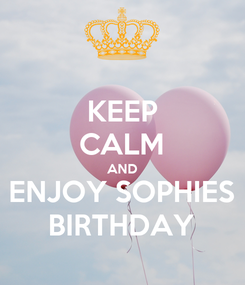 Poster: KEEP CALM AND ENJOY SOPHIES BIRTHDAY