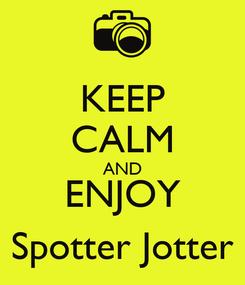 Poster: KEEP CALM AND ENJOY Spotter Jotter