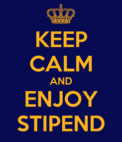 Poster: KEEP CALM AND ENJOY STIPEND