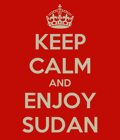 Poster: KEEP CALM AND ENJOY SUDAN