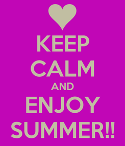 Poster: KEEP CALM AND ENJOY SUMMER!!