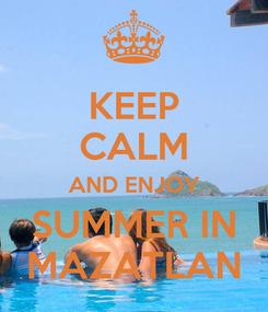 Poster: KEEP CALM AND ENJOY SUMMER IN MAZATLAN