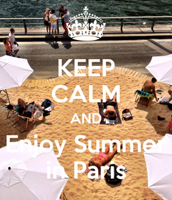 Poster: KEEP CALM AND Enjoy Summer in Paris