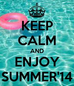 Poster: KEEP CALM AND ENJOY SUMMER'14