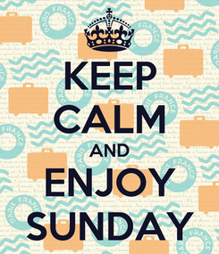 Poster: KEEP CALM AND ENJOY SUNDAY