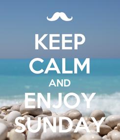 Poster: KEEP CALM AND ENJOY SUNDAY