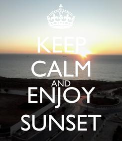 Poster: KEEP CALM AND ENJOY SUNSET