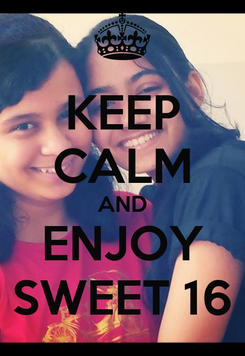 Poster: KEEP CALM AND ENJOY SWEET 16