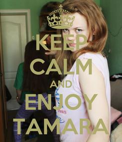 Poster: KEEP CALM AND ENJOY TAMARA