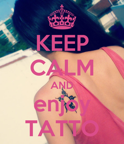 Poster: KEEP CALM AND enjoy TATTO