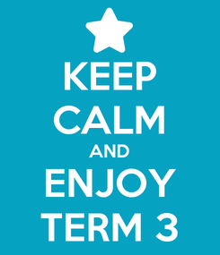 Poster: KEEP CALM AND ENJOY TERM 3