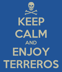 Poster: KEEP CALM AND ENJOY TERREROS