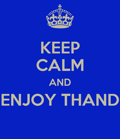 Poster: KEEP CALM AND ENJOY THAND