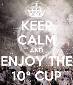 Poster: KEEP CALM AND ENJOY THE 10° CUP