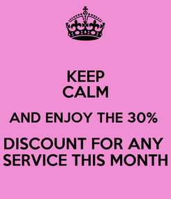 Poster: KEEP CALM AND ENJOY THE 30%  DISCOUNT FOR ANY  SERVICE THIS MONTH