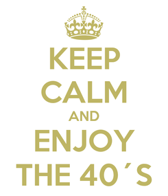 Poster: KEEP CALM AND ENJOY THE 40´S