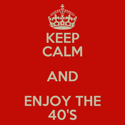 Poster: KEEP CALM AND ENJOY THE 40'S