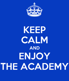 Poster: KEEP CALM AND ENJOY THE ACADEMY