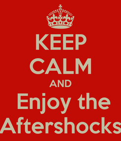 Poster: KEEP CALM AND  Enjoy the Aftershocks