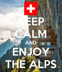 Poster: KEEP CALM AND ENJOY THE ALPS