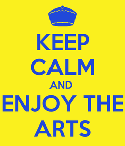 Poster: KEEP CALM AND  ENJOY THE ARTS