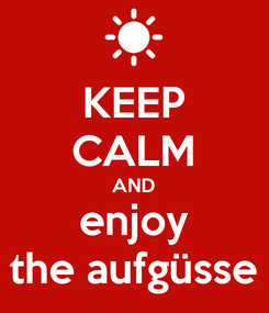 Poster: KEEP CALM AND enjoy the aufgüsse