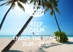 Poster: KEEP CALM AND ENJOY THE BEACH 21.01 - 27.01