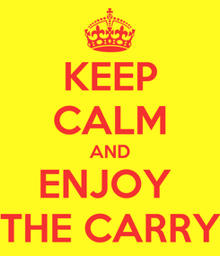 Poster: KEEP CALM AND ENJOY  THE CARRY