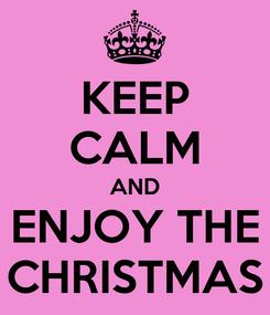 Poster: KEEP CALM AND ENJOY THE CHRISTMAS