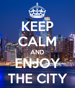 Poster: KEEP CALM AND ENJOY THE CITY