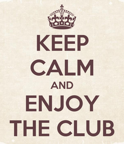 Poster: KEEP CALM AND ENJOY THE CLUB