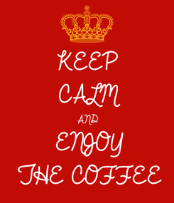 Poster: KEEP CALM AND ENJOY THE COFFEE