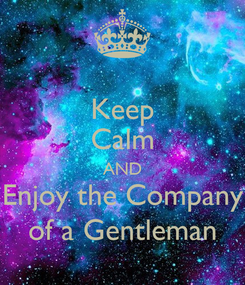Poster: Keep Calm AND Enjoy the Company of a Gentleman