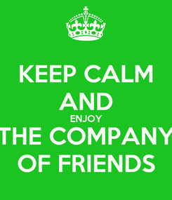 Poster: KEEP CALM AND ENJOY THE COMPANY OF FRIENDS