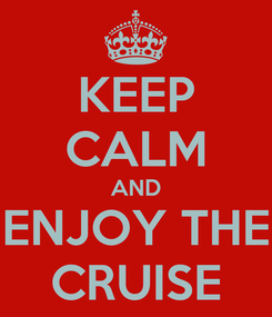 Poster: KEEP CALM AND ENJOY THE CRUISE