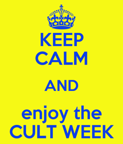 Poster: KEEP CALM AND enjoy the CULT WEEK