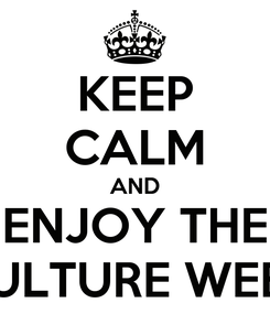 Poster: KEEP CALM AND ENJOY THE CULTURE WEEK