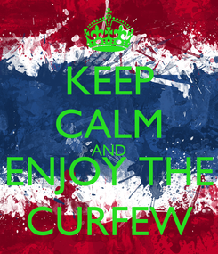 Poster: KEEP CALM AND ENJOY THE CURFEW