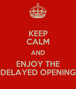 Poster: KEEP CALM AND ENJOY THE DELAYED OPENING