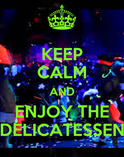 Poster: KEEP CALM AND ENJOY THE DELICATESSEN