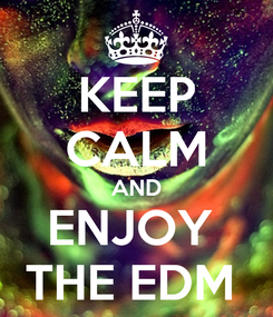 Poster: KEEP CALM AND ENJOY  THE EDM