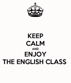Poster: KEEP CALM AND ENJOY THE ENGLISH CLASS