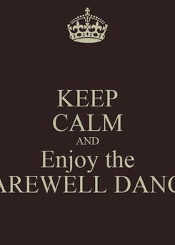 Poster: KEEP CALM AND Enjoy the FAREWELL DANCE