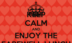 Poster: KEEP CALM AND ENJOY THE FAREWELL LUNCH