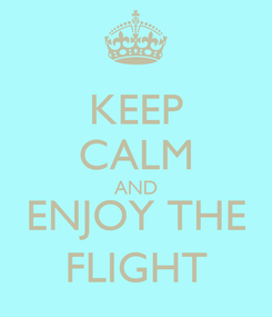 Poster: KEEP CALM AND ENJOY THE FLIGHT