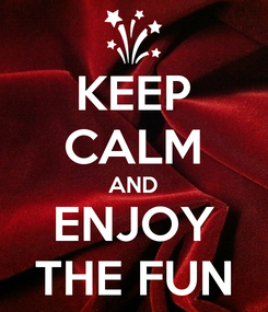 Poster: KEEP CALM AND ENJOY THE FUN